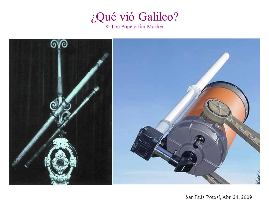 San Luis Potosí, Abr. 24, 2009 ¿Qué vió Galileo? © Tim Pope y Jim Mosher