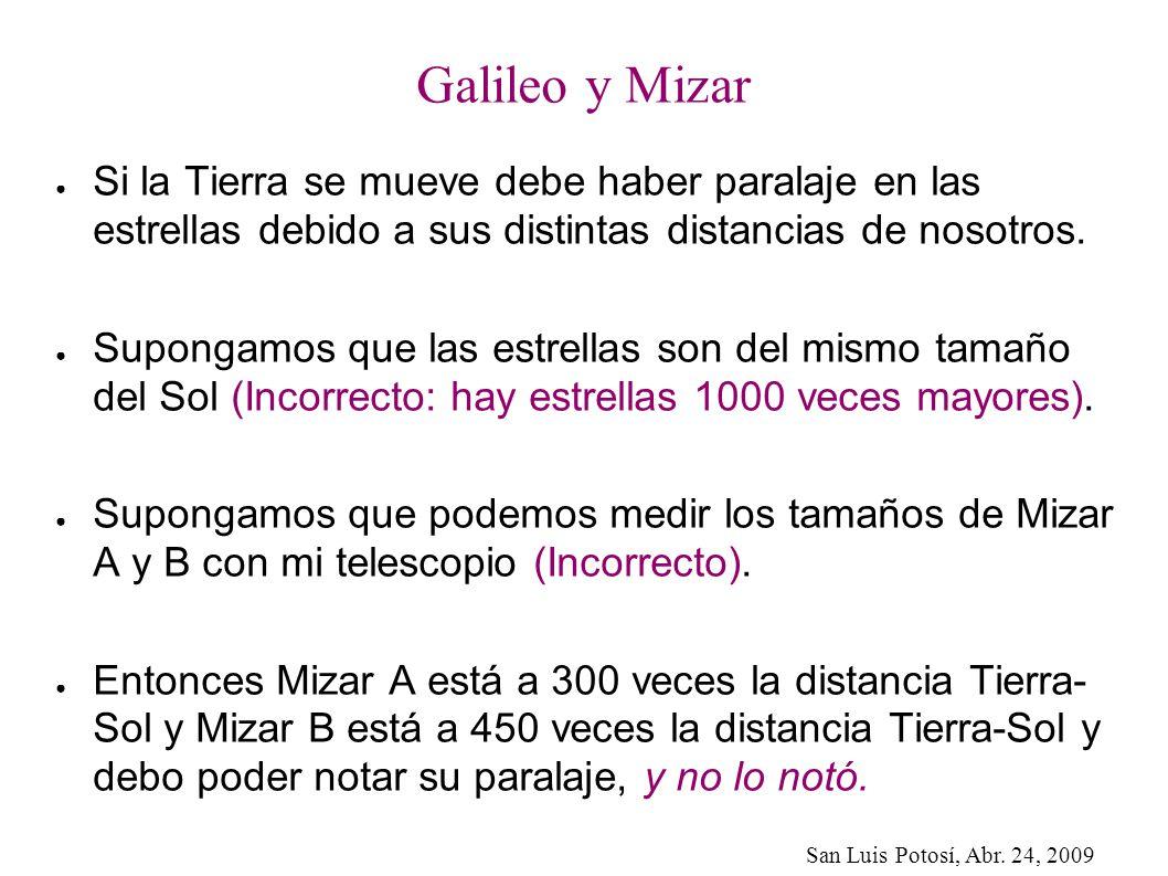 San Luis Potosí, Abr. 24, 2009 Galileo y Mizar Si la Tierra se mueve debe haber paralaje en las estrellas debido a sus distintas distancias de nosotro