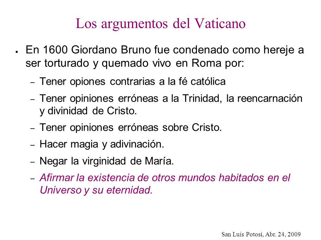 San Luis Potosí, Abr. 24, 2009 Los argumentos del Vaticano En 1600 Giordano Bruno fue condenado como hereje a ser torturado y quemado vivo en Roma por