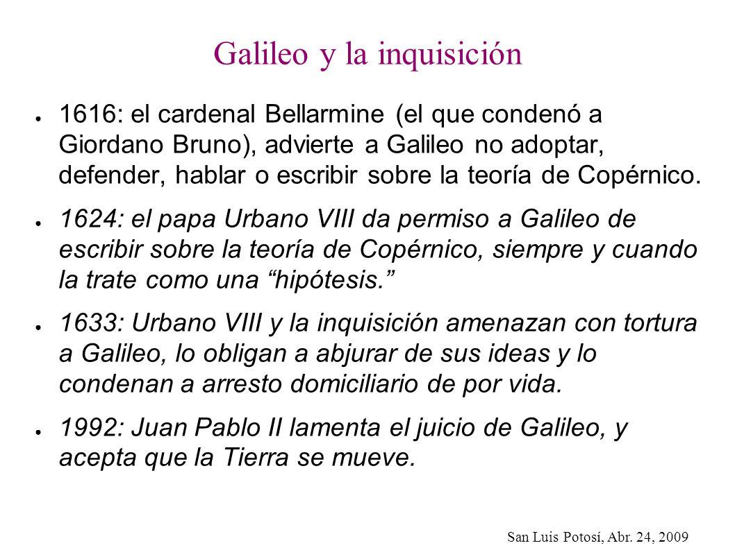San Luis Potosí, Abr. 24, 2009 Galileo y la inquisición 1616: el cardenal Bellarmine (el que condenó a Giordano Bruno), advierte a Galileo no adoptar,