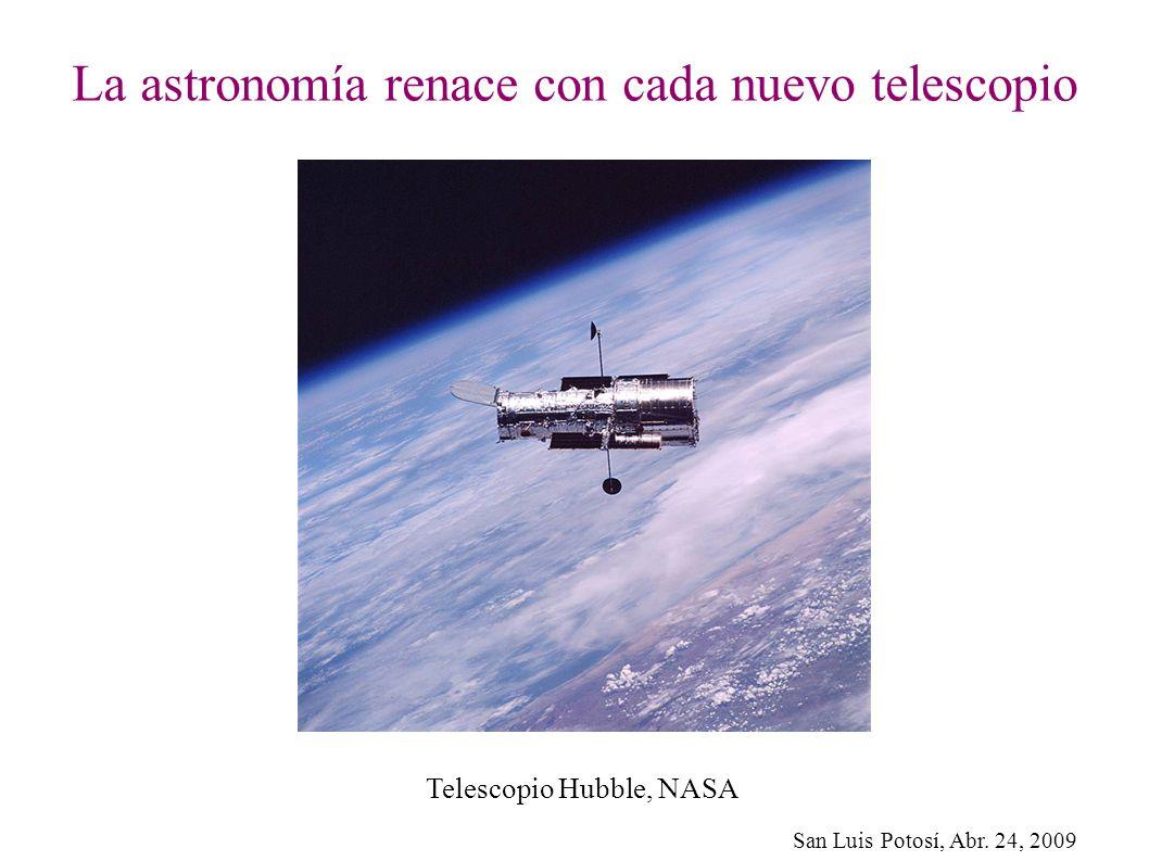 San Luis Potosí, Abr. 24, 2009 La astronomía renace con cada nuevo telescopio Telescopio Hubble, NASA