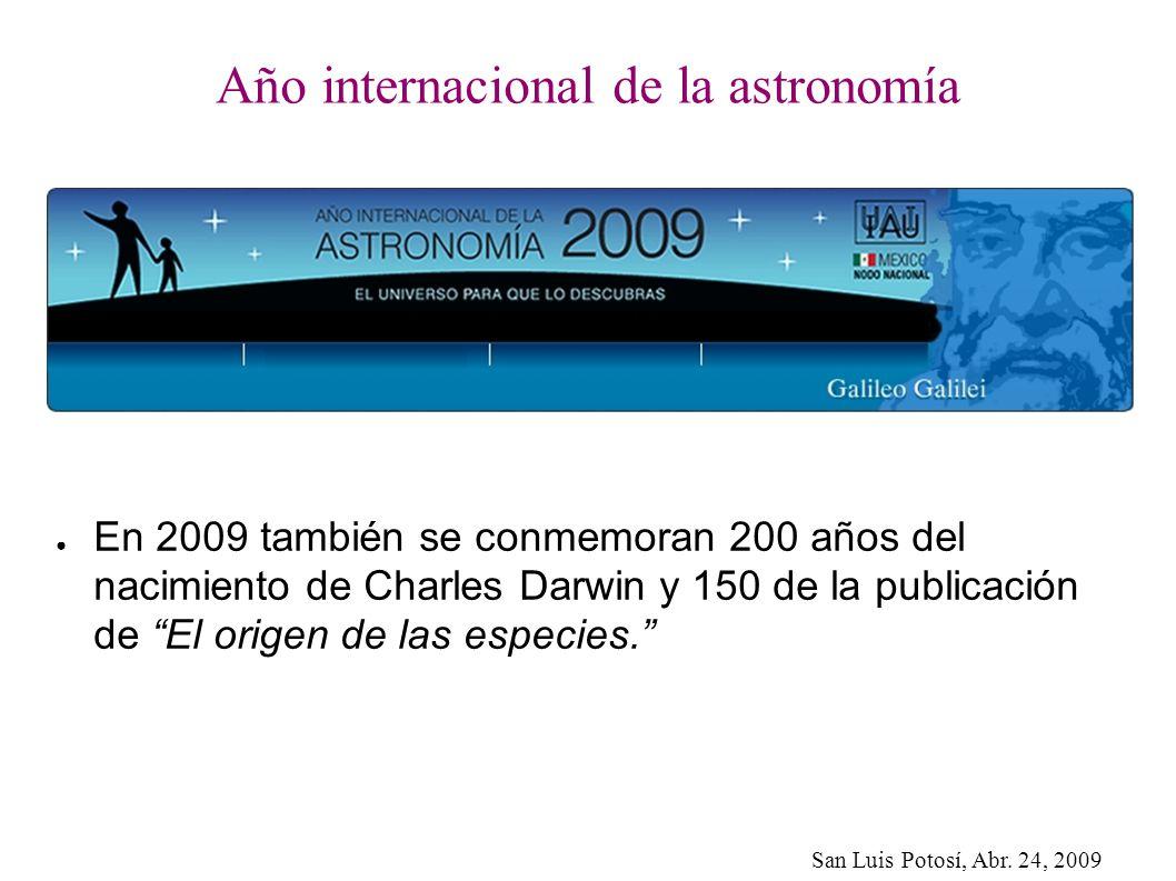 San Luis Potosí, Abr. 24, 2009 Año internacional de la astronomía En 2009 también se conmemoran 200 años del nacimiento de Charles Darwin y 150 de la