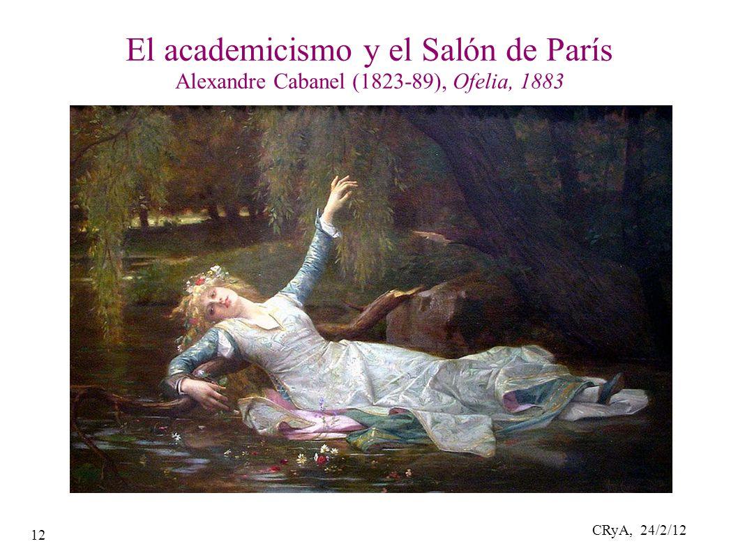 CRyA, 24/2/12 12 El academicismo y el Salón de París Alexandre Cabanel (1823-89), Ofelia, 1883
