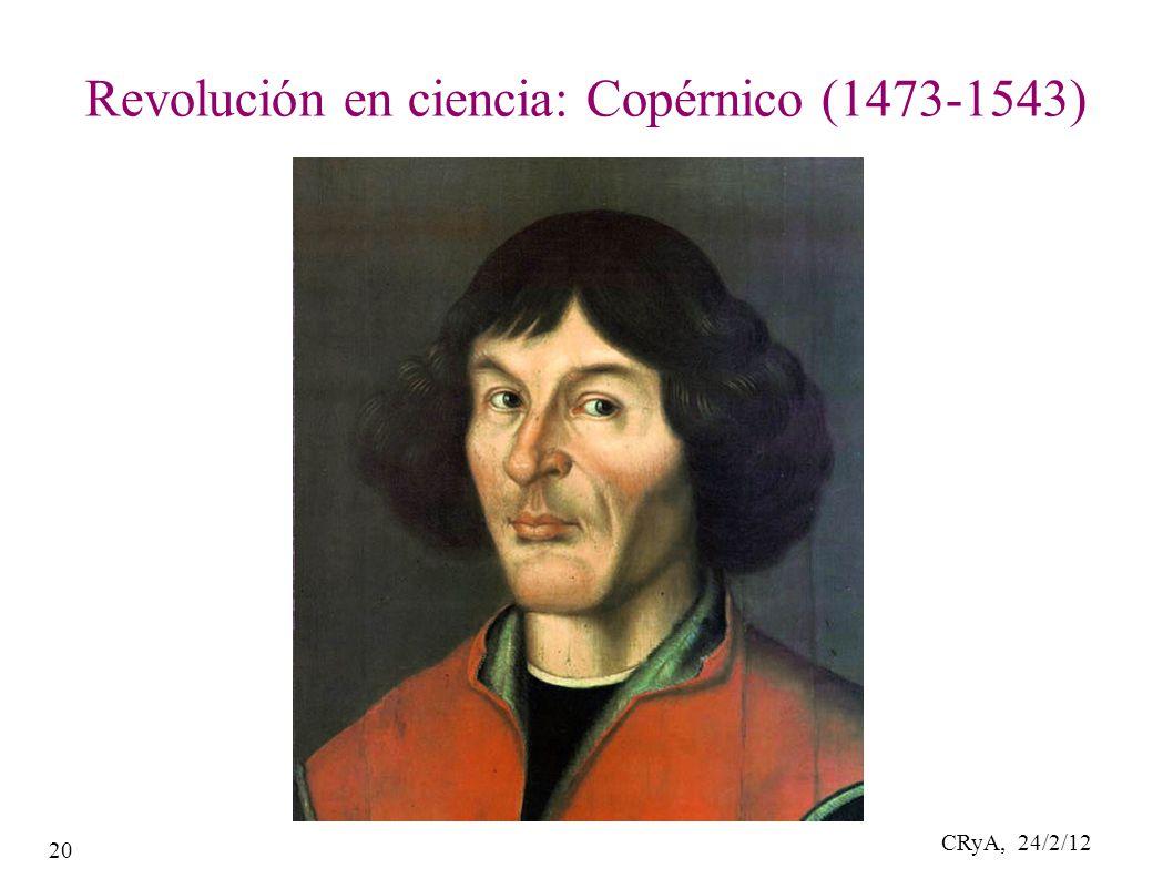 CRyA, 24/2/12 20 Revolución en ciencia: Copérnico (1473-1543)