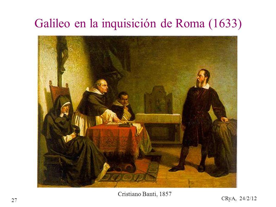 CRyA, 24/2/12 27 Galileo en la inquisición de Roma (1633) Cristiano Banti, 1857