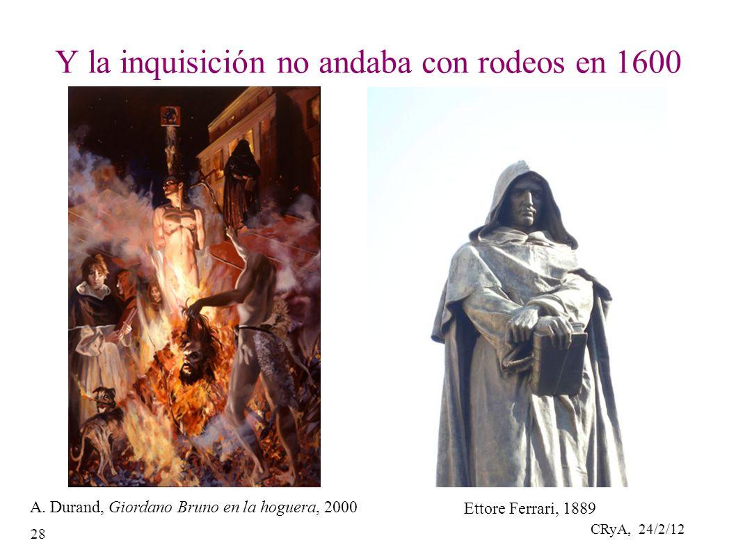 CRyA, 24/2/12 28 Y la inquisición no andaba con rodeos en 1600 A.