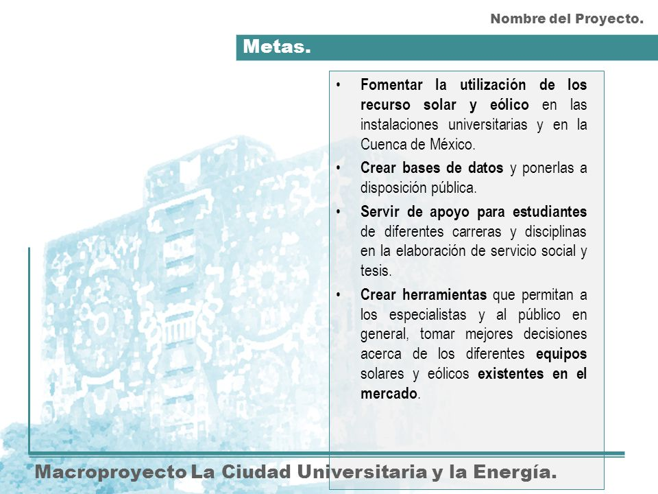 Metas. Macroproyecto La Ciudad Universitaria y la Energía. Fomentar la utilización de los recurso solar y eólico en las instalaciones universitarias y