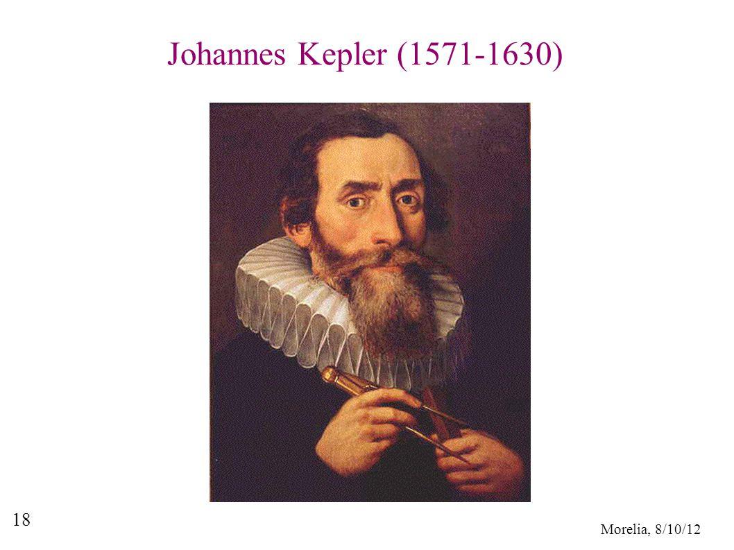 Morelia, 8/10/12 18 Johannes Kepler (1571-1630)