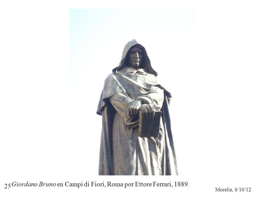 Morelia, 8/10/12 25 Giordano Bruno en Campi di Fiori, Roma por Ettore Ferrari, 1889.