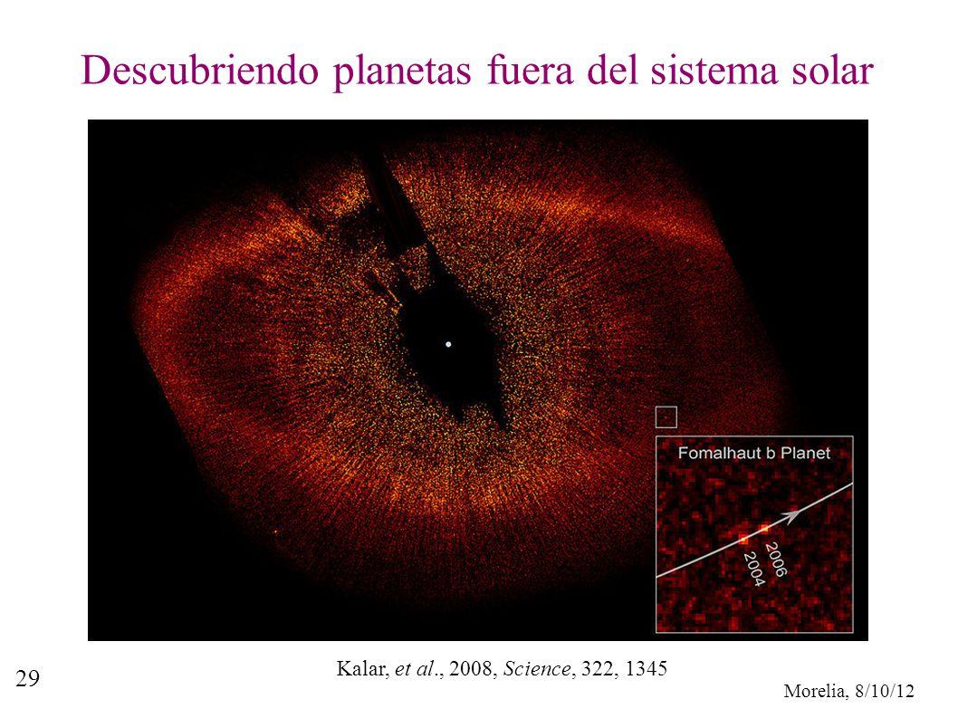 Morelia, 8/10/12 29 Descubriendo planetas fuera del sistema solar Kalar, et al., 2008, Science, 322, 1345