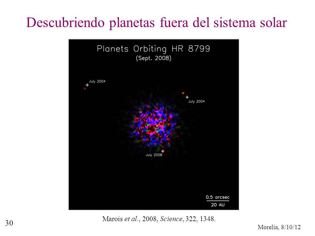 Morelia, 8/10/12 30 Descubriendo planetas fuera del sistema solar Marois et al., 2008, Science, 322, 1348.