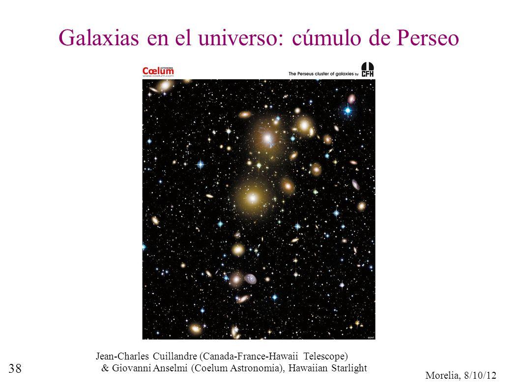 Morelia, 8/10/12 38 Galaxias en el universo: cúmulo de Perseo Jean-Charles Cuillandre (Canada-France-Hawaii Telescope) & Giovanni Anselmi (Coelum Astr