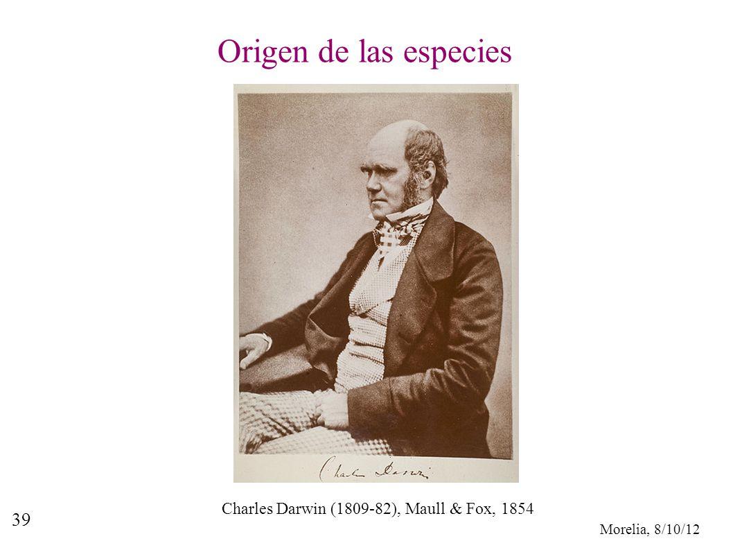 Morelia, 8/10/12 39 Origen de las especies Charles Darwin (1809-82), Maull & Fox, 1854
