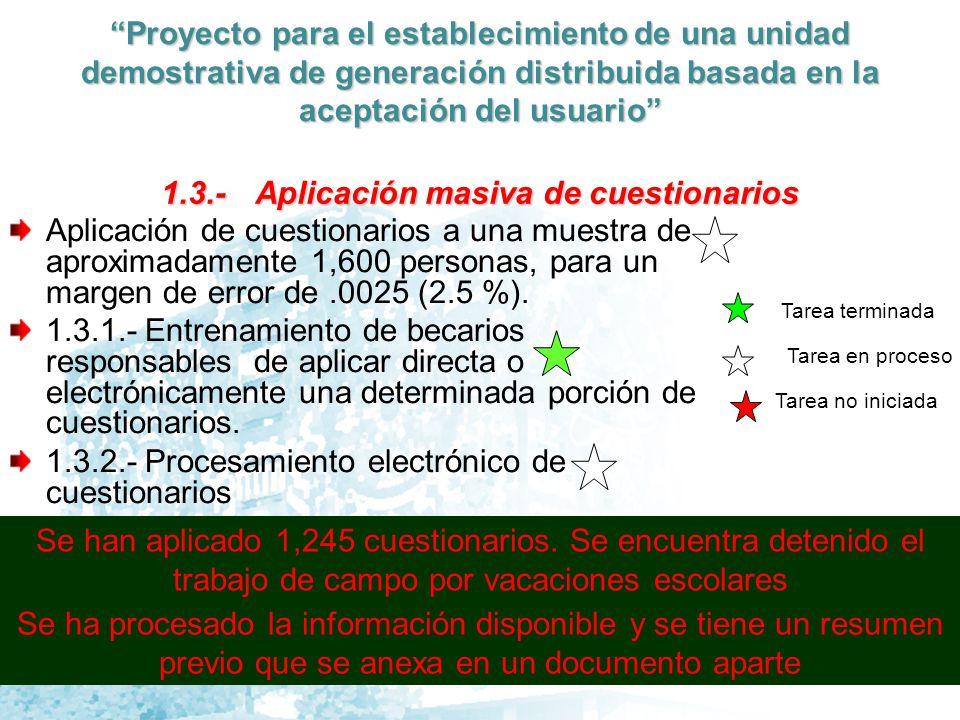 Proyecto para el establecimiento de una unidad demostrativa de generación distribuida basada en la aceptación del usuario Aplicación de cuestionarios a una muestra de aproximadamente 1,600 personas, para un margen de error de.0025 (2.5 %).