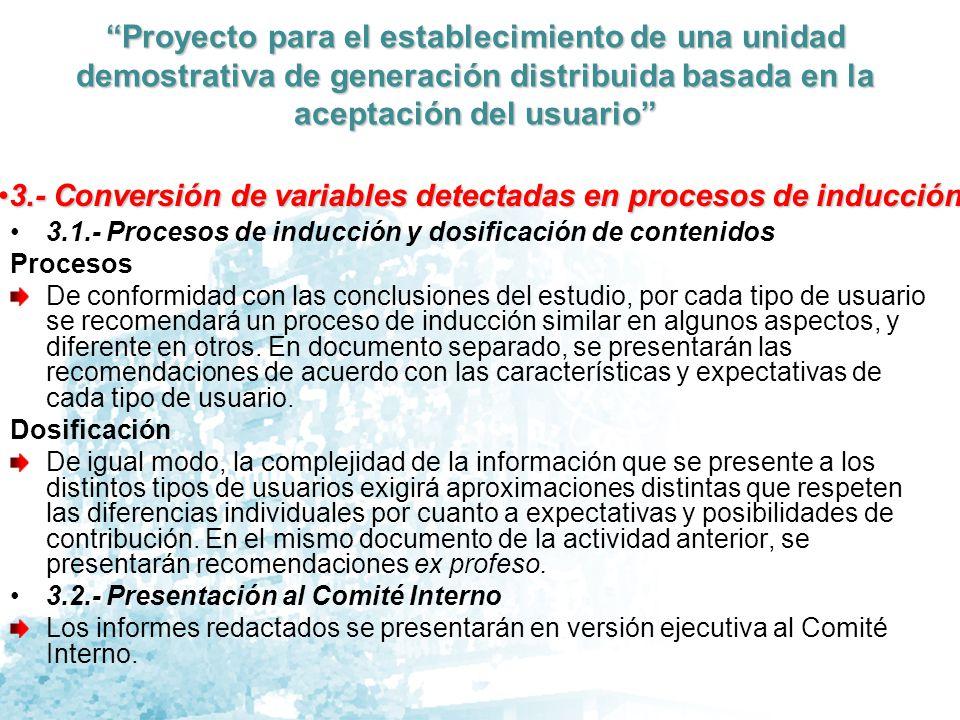 Proyecto para el establecimiento de una unidad demostrativa de generación distribuida basada en la aceptación del usuario A partir de la información procesada, se presentará un informe en el cual: Se describirán los hallazgos detectados.