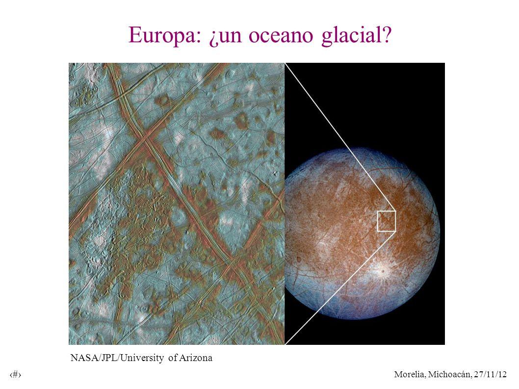 Morelia, Michoacán, 27/11/12 14 Europa: ¿un oceano glacial NASA/JPL/University of Arizona