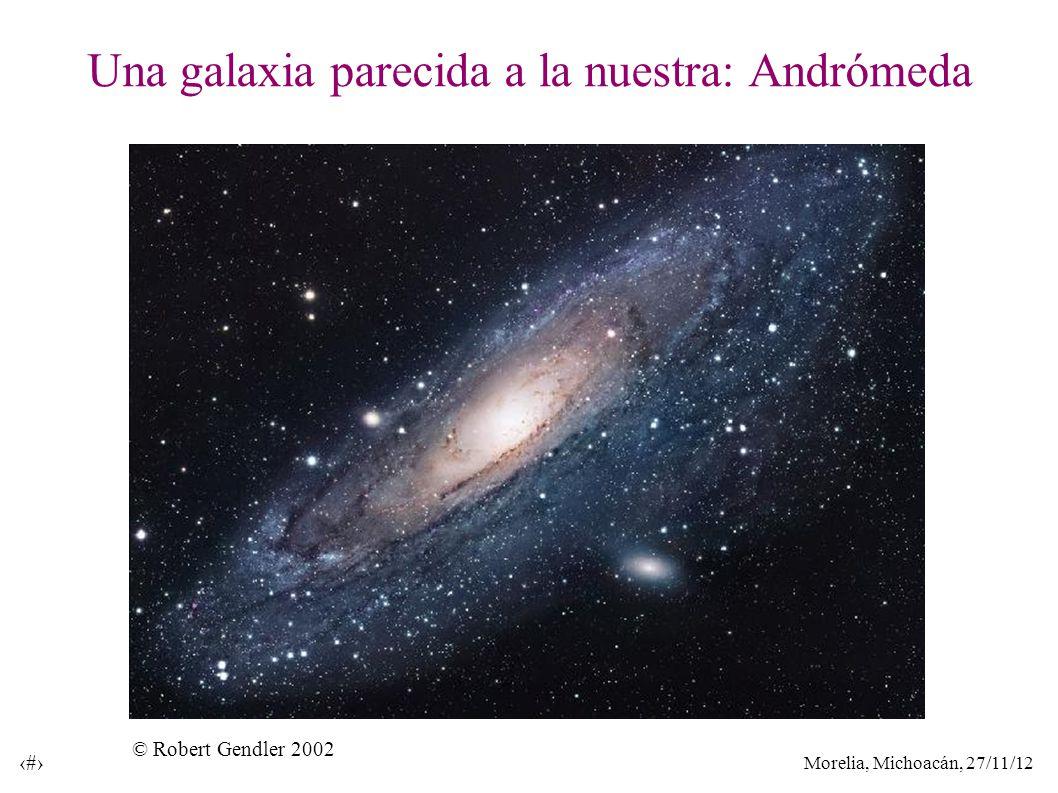 Morelia, Michoacán, 27/11/12 19 Una galaxia parecida a la nuestra: Andrómeda © Robert Gendler 2002