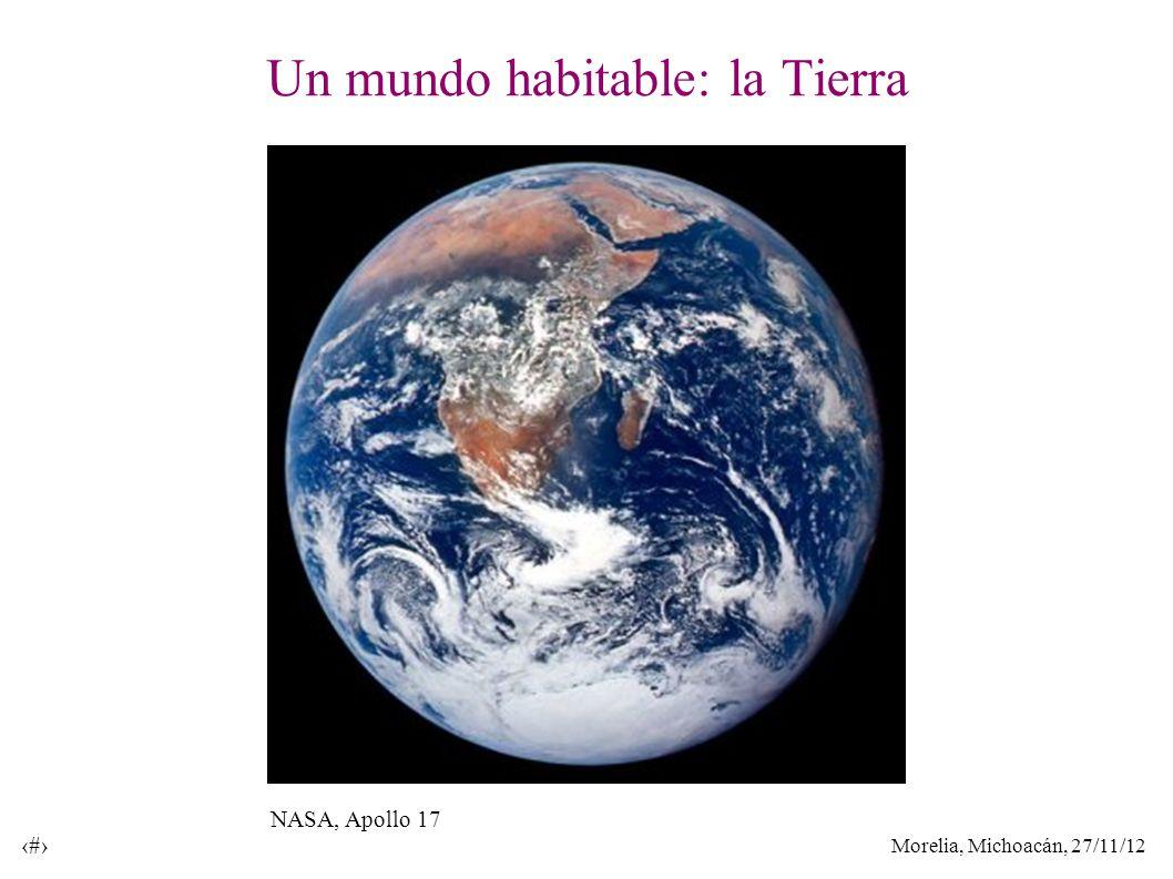 Morelia, Michoacán, 27/11/12 2 Un mundo habitable: la Tierra NASA, Apollo 17