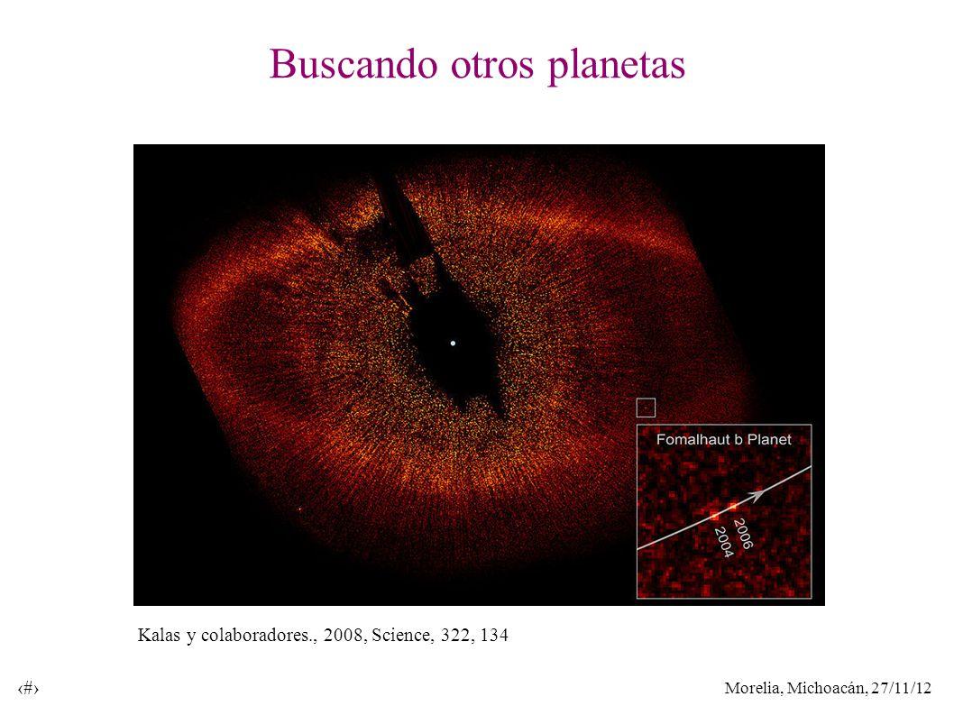 Morelia, Michoacán, 27/11/12 21 Buscando otros planetas Kalas y colaboradores., 2008, Science, 322, 134