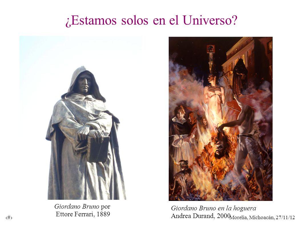 Morelia, Michoacán, 27/11/12 3 ¿Estamos solos en el Universo? Giordano Bruno por Ettore Ferrari, 1889 Giordano Bruno en la hoguera Andrea Durand, 2000
