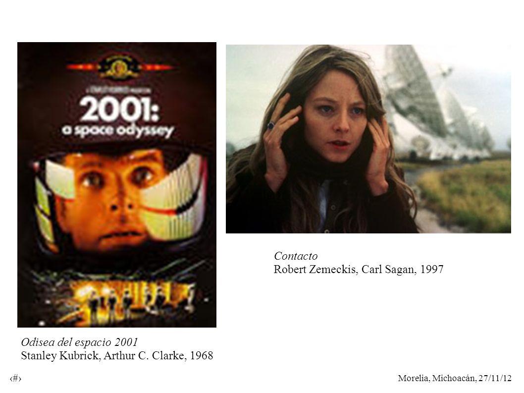 Morelia, Michoacán, 27/11/12 44 Contacto Robert Zemeckis, Carl Sagan, 1997 Odisea del espacio 2001 Stanley Kubrick, Arthur C. Clarke, 1968