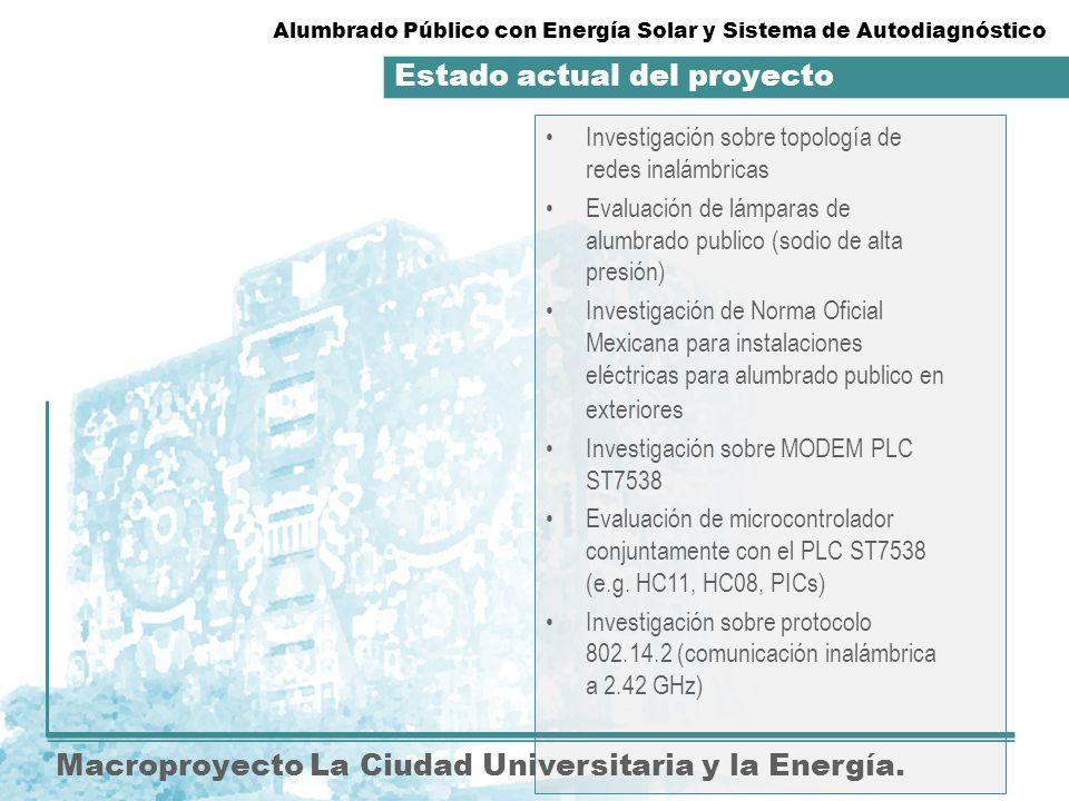 Estado actual del proyecto Macroproyecto La Ciudad Universitaria y la Energía. Investigación sobre topología de redes inalámbricas Evaluación de lámpa