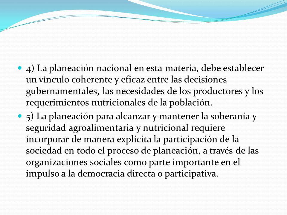 4) La planeación nacional en esta materia, debe establecer un vínculo coherente y eficaz entre las decisiones gubernamentales, las necesidades de los