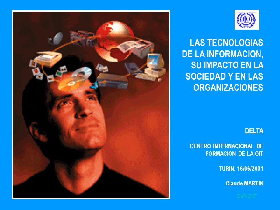 CIF-OITJunio 2001Claude Martin LAS TECNOLOGIAS DE LA INFORMACION, SU IMPACTO EN LA SOCIEDAD Y EN LAS ORGANIZACIONES DELTA CENTRO INTERNACIONAL DE FORMACION DE LA OIT TURIN, 16/06/2001 Claude MARTIN