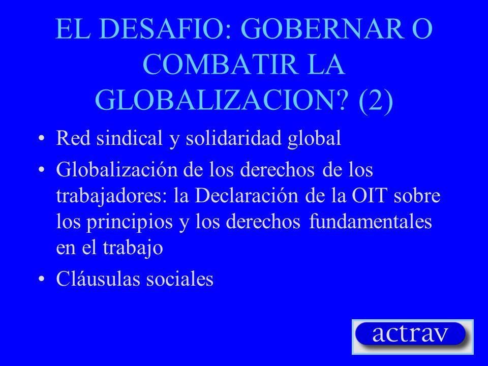 EL DESAFIO: GOBERNAR O COMBATIR LA GLOBALIZACION? (1) Organizar / Sindicatos globales Extensión de los Comité de Empresas Europeos (representación glo