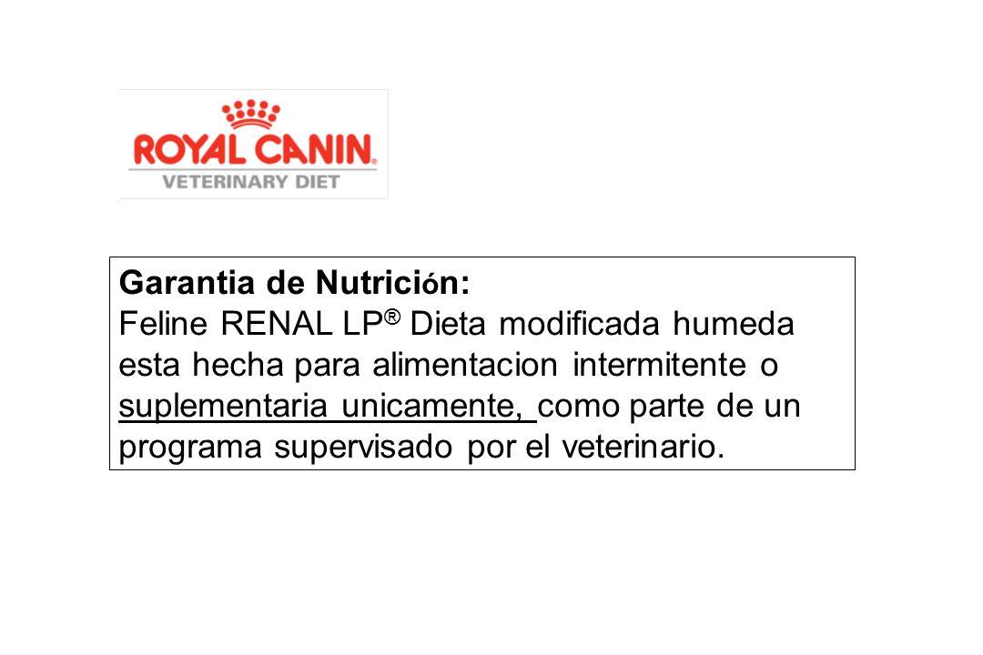 Garantia de Nutrici ó n: Feline RENAL LP ® Dieta modificada humeda esta hecha para alimentacion intermitente o suplementaria unicamente, como parte de un programa supervisado por el veterinario.