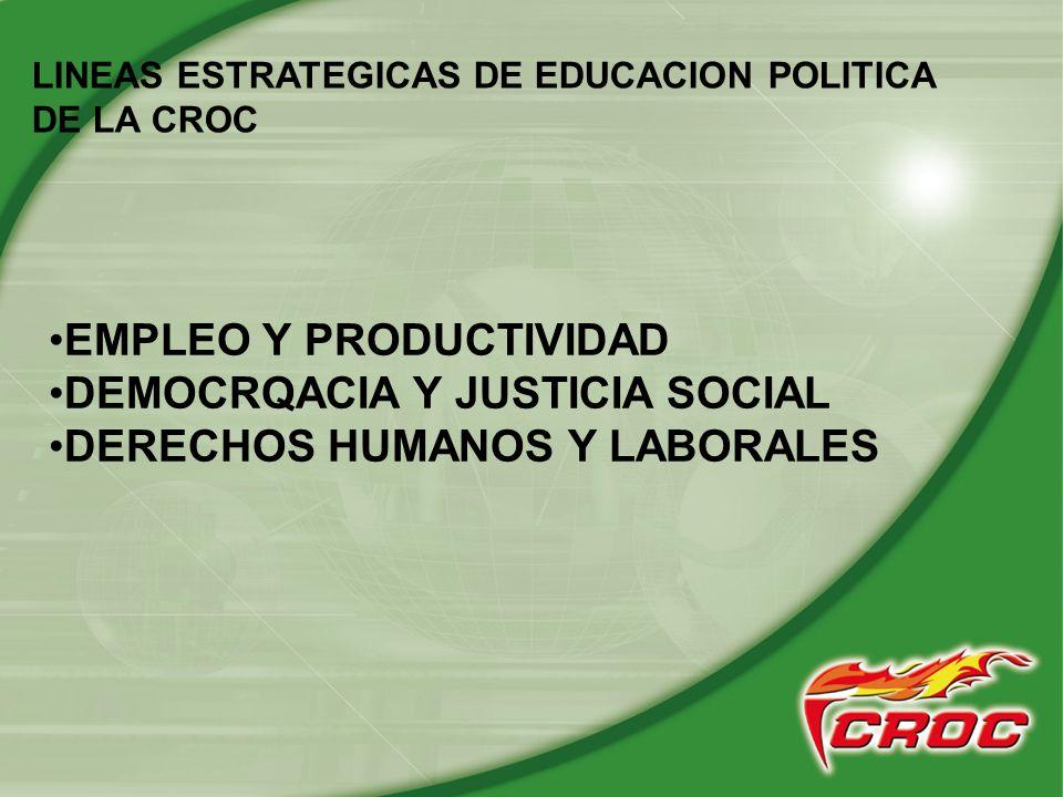 1.- lineas estrategicas de politica educativa en la CROC LINEAS ESTRATEGICAS DE EDUCACION POLITICA DE LA CROC EMPLEO Y PRODUCTIVIDAD DEMOCRQACIA Y JUS