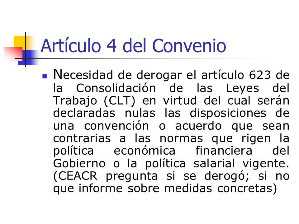 Artículo 4 del Convenio N ecesidad de derogar el artículo 623 de la Consolidación de las Leyes del Trabajo (CLT) en virtud del cual serán declaradas nulas las disposiciones de una convención o acuerdo que sean contrarias a las normas que rigen la política económica financiera del Gobierno o la política salarial vigente.