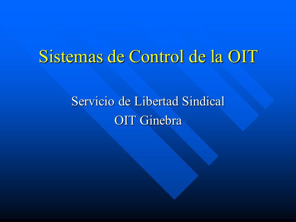 Sistemas de Control de la OIT Servicio de Libertad Sindical OIT Ginebra