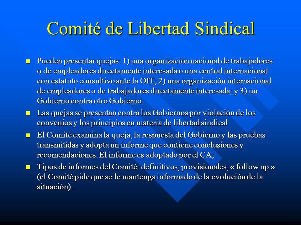 Comité de Libertad Sindical Pueden presentar quejas: 1) una organización nacional de trabajadores o de empleadores directamente interesada o una centr