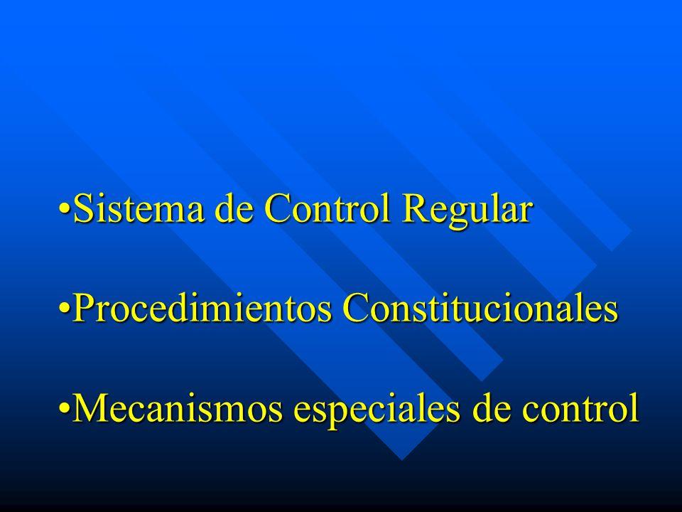 Sistema de Control RegularSistema de Control Regular Procedimientos ConstitucionalesProcedimientos Constitucionales Mecanismos especiales de controlMecanismos especiales de control