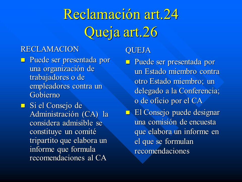 Reclamación art.24 Queja art.26 RECLAMACION Puede ser presentada por una organización de trabajadores o de empleadores contra un Gobierno Puede ser pr
