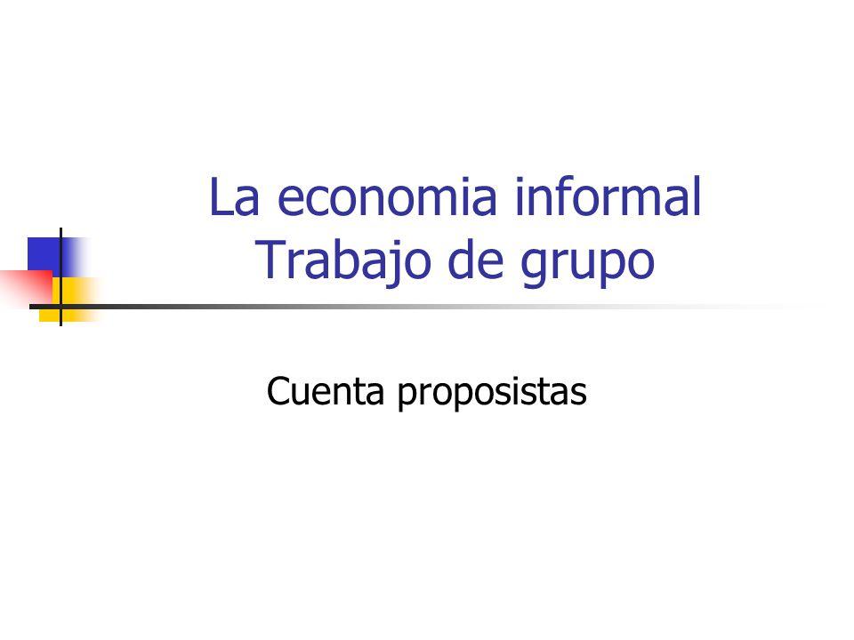 La economia informal Trabajo de grupo Cuenta proposistas