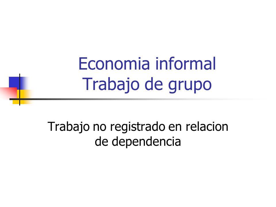 Economia informal Trabajo de grupo Trabajo no registrado en relacion de dependencia
