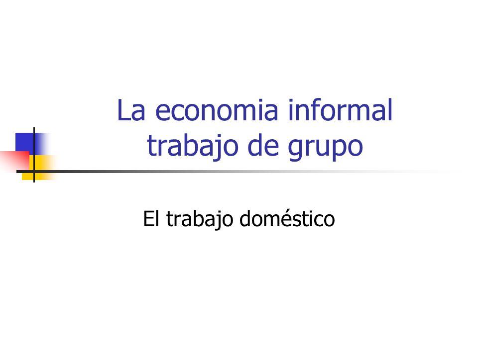 La economia informal trabajo de grupo El trabajo doméstico