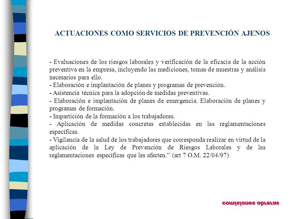 ACTUACIONES COMO SERVICIOS DE PREVENCIÓN AJENOS - Evaluaciones de los riesgos laborales y verificación de la eficacia de la acción preventiva en la em