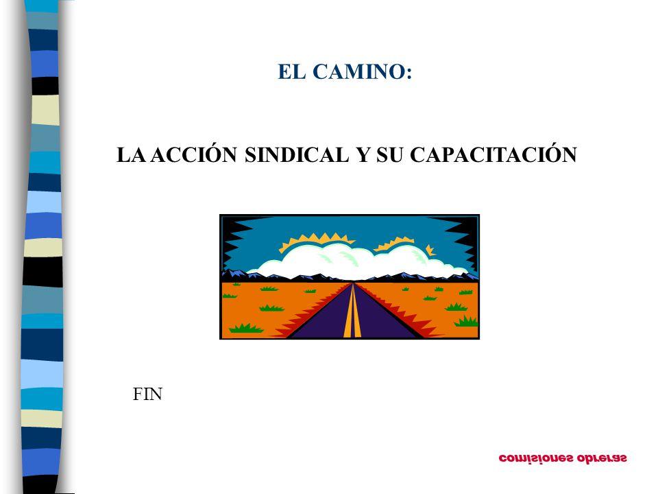 EL CAMINO: LA ACCIÓN SINDICAL Y SU CAPACITACIÓN FIN