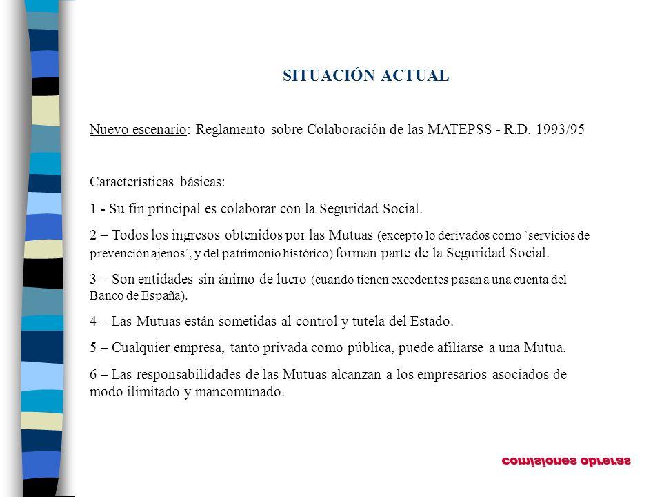 SITUACIÓN ACTUAL Nuevo escenario: Reglamento sobre Colaboración de las MATEPSS - R.D. 1993/95 Características básicas: 1 - Su fin principal es colabor