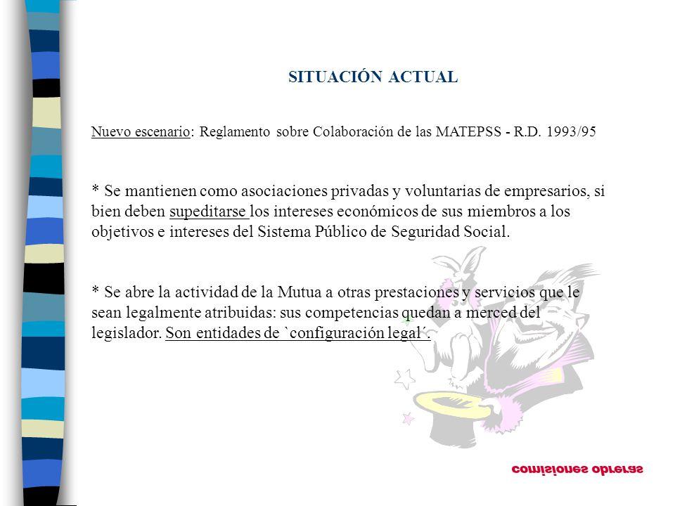 SITUACIÓN ACTUAL Nuevo escenario: Reglamento sobre Colaboración de las MATEPSS - R.D. 1993/95 * Se mantienen como asociaciones privadas y voluntarias