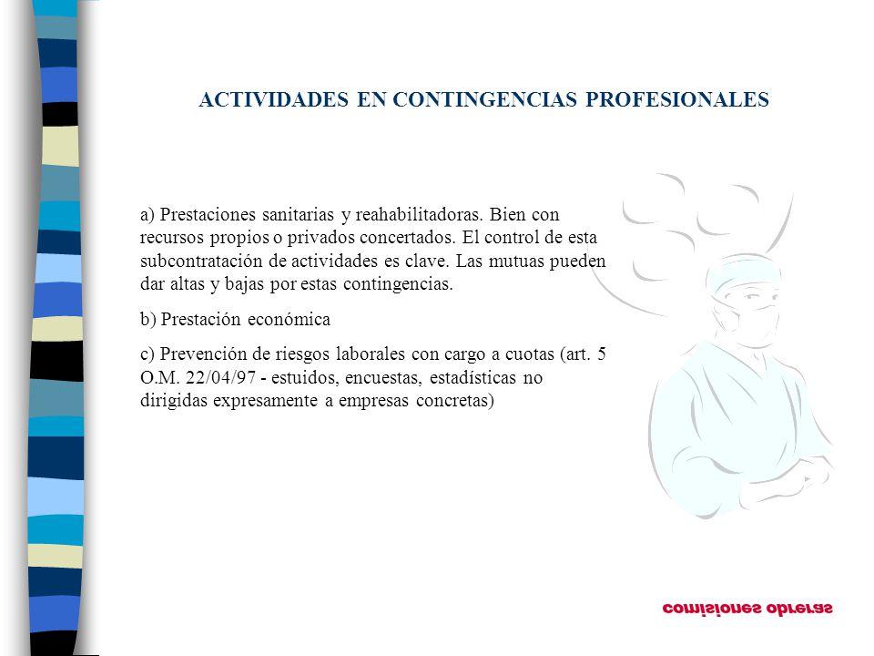ACTIVIDADES EN CONTINGENCIAS PROFESIONALES a) Prestaciones sanitarias y reahabilitadoras. Bien con recursos propios o privados concertados. El control