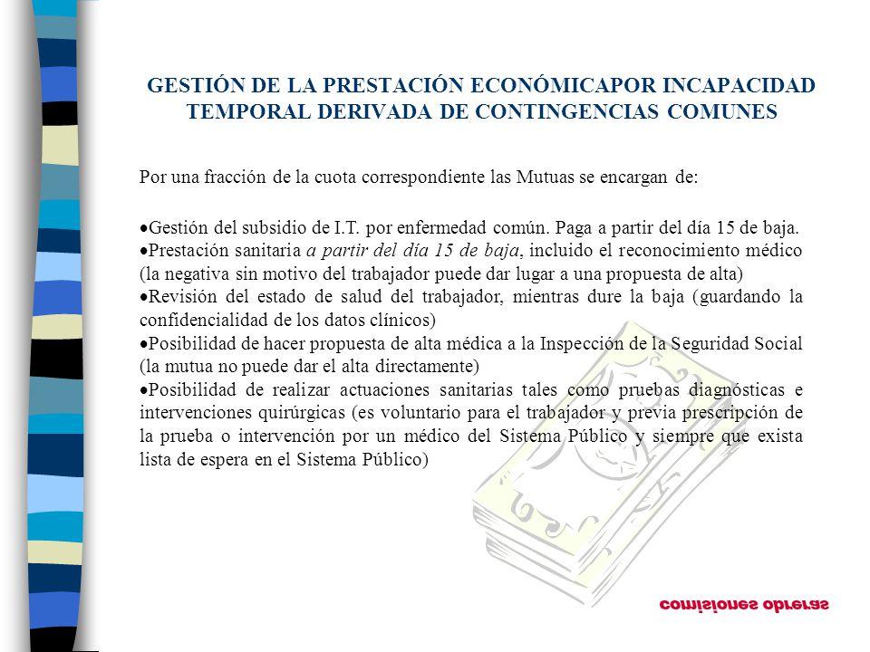 GESTIÓN DE LA PRESTACIÓN ECONÓMICAPOR INCAPACIDAD TEMPORAL DERIVADA DE CONTINGENCIAS COMUNES Gestión del subsidio de I.T. por enfermedad común. Paga a