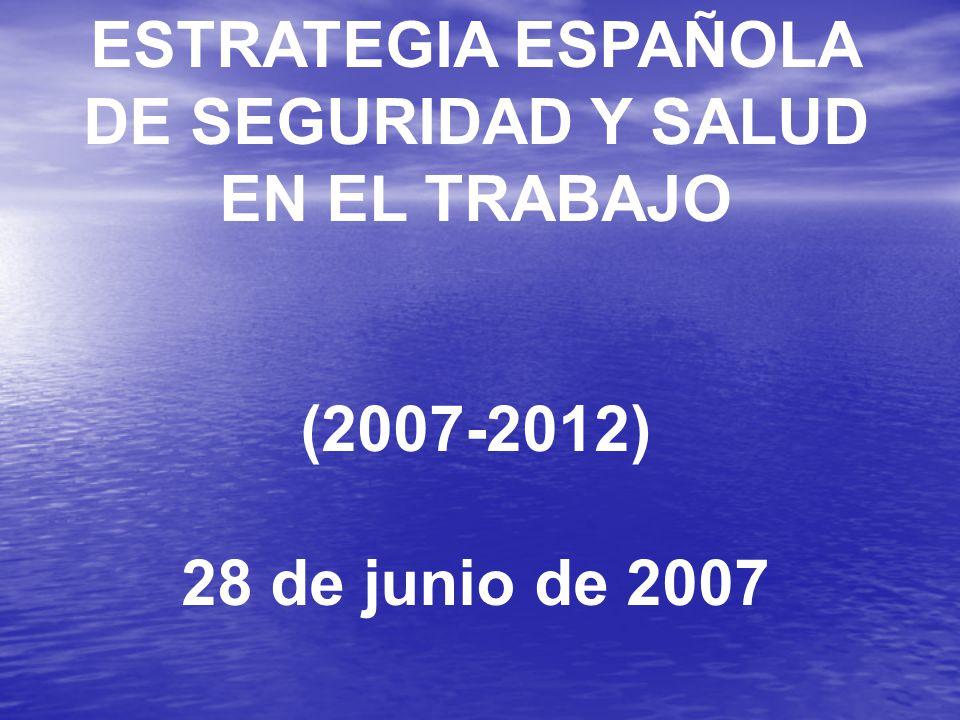 ESTRATEGIA ESPAÑOLA DE SEGURIDAD Y SALUD EN EL TRABAJO (2007-2012) 28 de junio de 2007