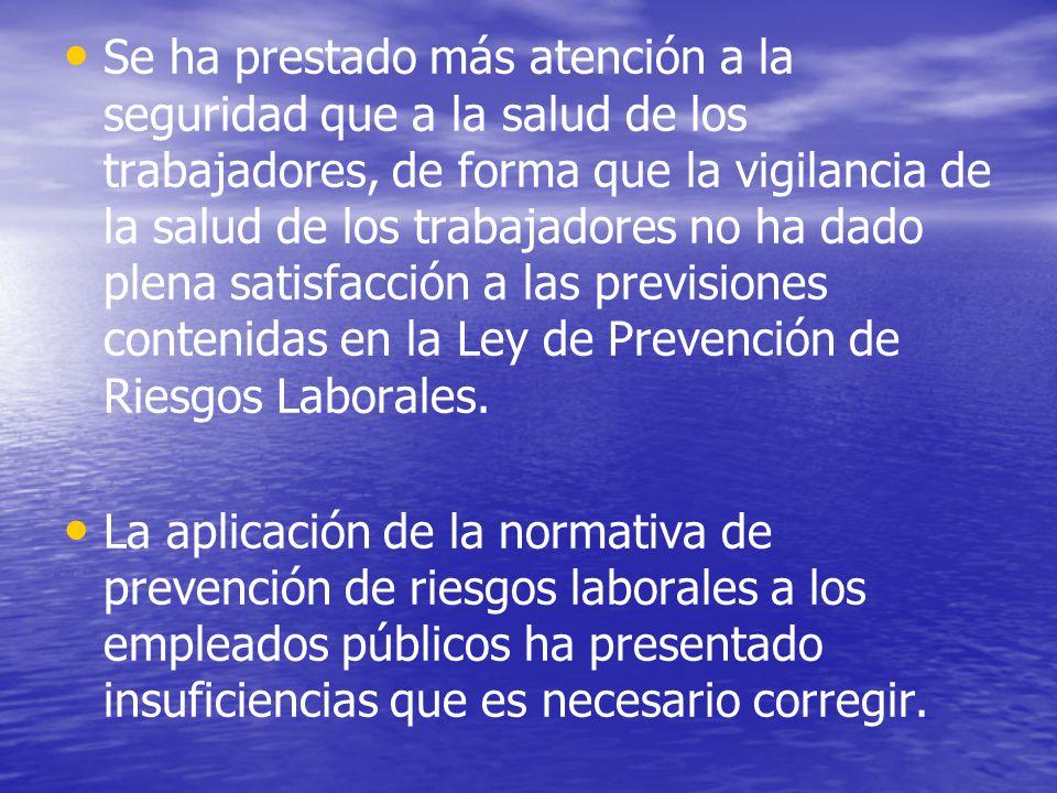 Se ha prestado más atención a la seguridad que a la salud de los trabajadores, de forma que la vigilancia de la salud de los trabajadores no ha dado plena satisfacción a las previsiones contenidas en la Ley de Prevención de Riesgos Laborales.