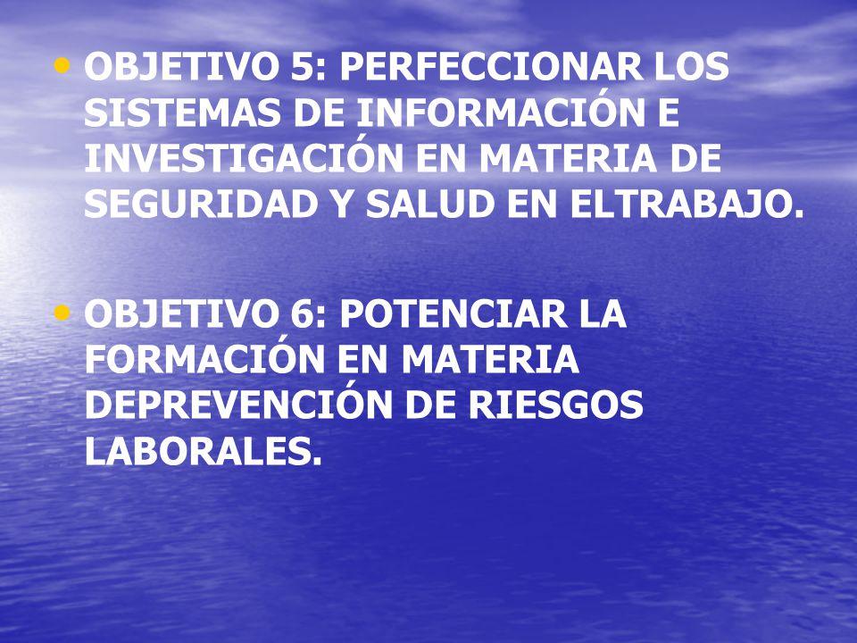 OBJETIVO 5: PERFECCIONAR LOS SISTEMAS DE INFORMACIÓN E INVESTIGACIÓN EN MATERIA DE SEGURIDAD Y SALUD EN ELTRABAJO.