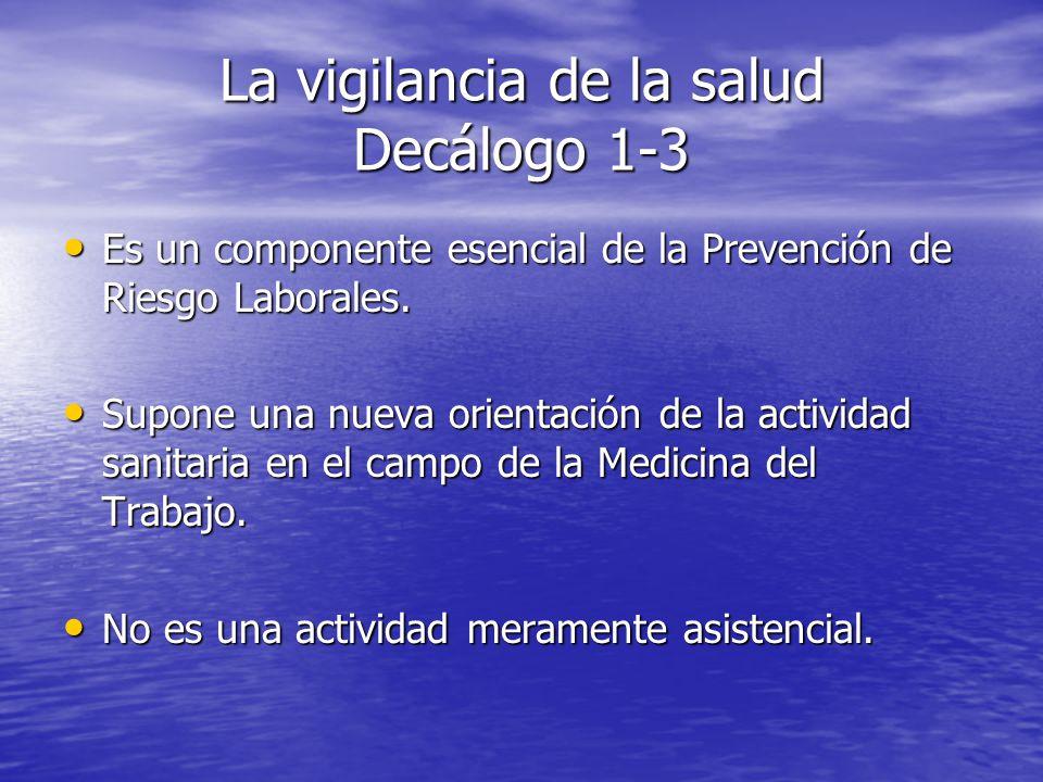 La vigilancia de la salud Decálogo 1-3 Es un componente esencial de la Prevención de Riesgo Laborales. Es un componente esencial de la Prevención de R