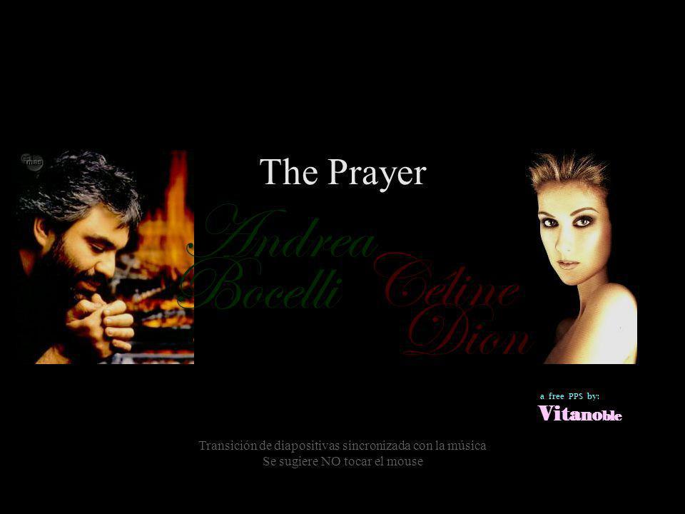 Céline Bocelli Dion Andrea The Prayer Transición de diapositivas sincronizada con la música Se sugiere NO tocar el mouse a free PPS by: Vi ta no ble